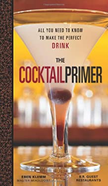 The Cocktail Primer: All You Need to Know to Make the Perfect Drink 9780740778162
