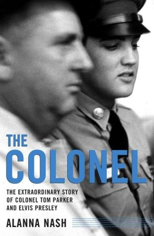 The Colonel: The Extraordinary Story of Colonel Tom Parker and Elvis Presley 9780743213011