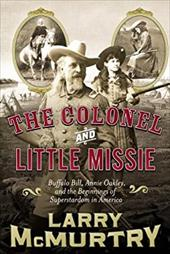 The Colonel and Little Missie: Buffalo Bill, Annie Oakley, and the Beginnings of Superstardom in America 2753501