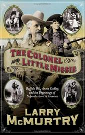 The Colonel and Little Missie: Buffalo Bill, Annie Oakley, and the Beginnings of Superstardom in America 2753502