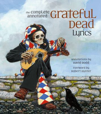 The Complete Annotated Grateful Dead Lyrics 9780743277495