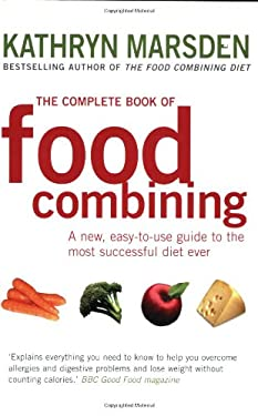 The Complete Book of Food Combining: A New, Easy-To-Use Guide to the Most Successful Diet Ever 9780749925864