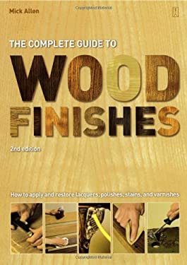 The Complete Guide to Wood Finishes: How to Apply and Restore Lacquers, Polishes, Stains and Varnishes 9780743284875