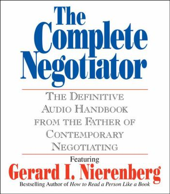 The Complete Negotiator: The Definitive Audio Handbook from the Father of Contemporary Negotiating 9780743573023