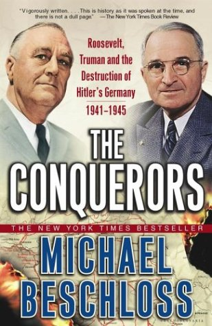 The Conquerors: Roosevelt, Truman and the Destruction of Hitler's Germany, 1941-1945 9780743244541