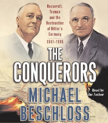 The Conquerors: Roosevelt, Truman and the Destruction of Hitler's Germany, 1941-1945 9780743526760