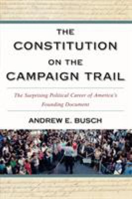 The Constitution on the Campaign Trail: The Surprising Political Career of America's Founding Document 9780742559011
