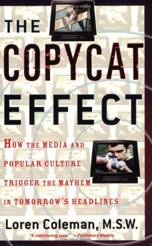 The Copycat Effect: How the Media and Popular Culture Trigger the Mayhem in Tomorrow's Headlines 9780743482233