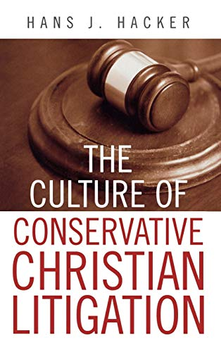 The Culture of Conservative Christian Litigation 9780742534452