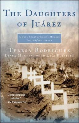 The Daughters of Juarez: A True Story of Serial Murder South of the Border 9780743292047