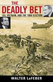 The Deadly Bet: LBJ, Vietnam, and the 1968 Election 2747267