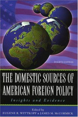 The Domestic Sources of American Foreign Policy: Insights and Evidence 9780742525634