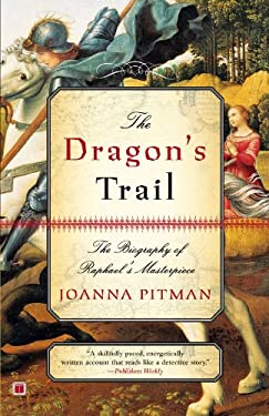 The Dragon's Trail: The Biography of Raphael's Masterpiece 9780743265140