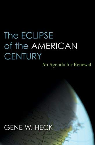 The Eclipse of the American Century: An Agenda for Renewal 9780742563100