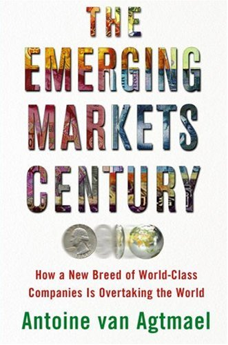 The Emerging Markets Century: How a New Breed of World-Class Companies Is Overtaking the World 9780743294577