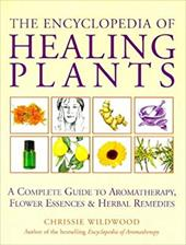 The Encyclopedia of Healing Plants: A Complete Guide to Aromatherapy, Flower Essences & Herbal Remedies 2789574