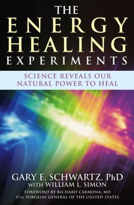 The Energy Healing Experiments: Science Reveals Our Natural Power to Heal 9780743292375