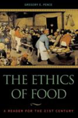 The Ethics of Food: A Reader for the Twenty-First Century 9780742513341