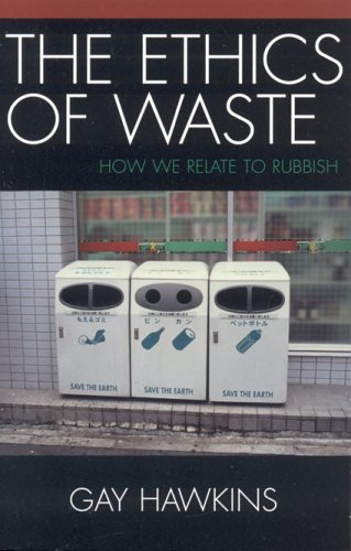The Ethics of Waste: How We Relate to Rubbish 9780742530133