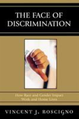 The Face of Discrimination: How Race and Gender Impact Work and Home Lives 9780742548084