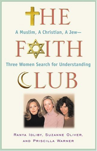 The Faith Club: A Muslim, a Christian, a Jew-- Three Women Search for Understanding