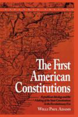 The First American Constitutions: Republican Ideology and the Making of the State Constitutions in the Revolutionary Era 9780742520691