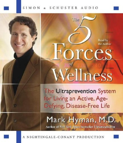 The Five Forces of Wellness: The Ultraprevention System for Living an Active, Age-Defying, Disease-Free Life 9780743561402
