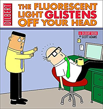 The Fluorescent Light Glistens Off Your Head: A Dilbert Collection 9780740751134