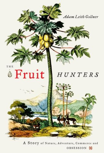 The Fruit Hunters: A Story of Nature, Adventure, Commerce and Obsession 9780743296946