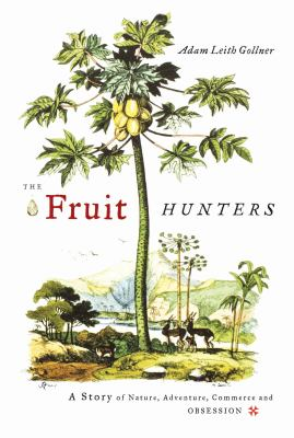 The Fruit Hunters: A Story of Nature, Adventure, Commerce, and Obsession 9780743296953