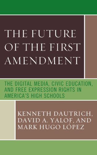 The Future of the First Amendment: The Digital Media, Civic Education, and Free Expression Rights in America's High Schools 9780742562820