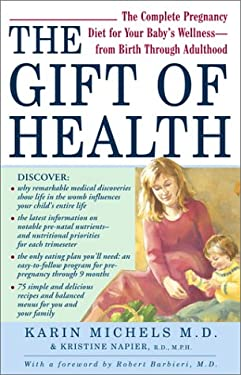 The Gift of Health: The Complete Pregnancy Diet for Your Baby's Wellness--From Birth Through Adulthood 9780743407496