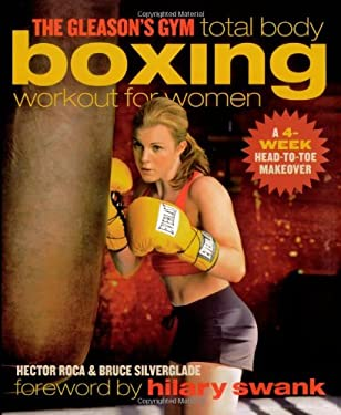 The Gleason's Gym Total Body Boxing Workout for Women: A 4-Week Head-To-Toe Makeover 9780743286879