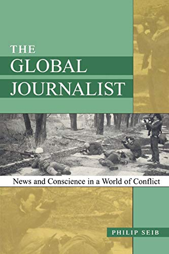The Global Journalist: News and Conscience in a World of Conflict 9780742511026