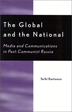 The Global and the National: Media and Communications in Post-Communist Russia 9780742515680