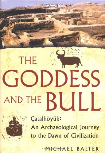 The Goddess and the Bull: Catalhoyuk: An Archaeological Journey to the Dawn of Civilization 9780743243605