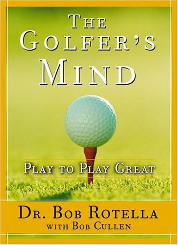 The Golfer's Mind: Play to Play Great 9780743269759