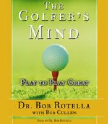 The Golfer's Mind: Play to Play Great 9780743539777