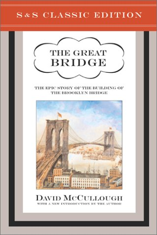 The Great Bridge: The Epic Story of the Building of the Brooklyn Bridge 9780743217378