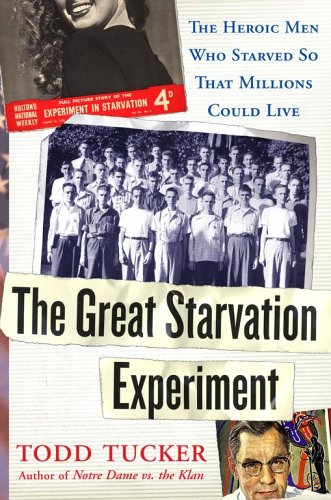 The Great Starvation Experiment: The Heroic Men Who Starved So That Millions Could Live 9780743270304