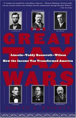 The Great Tax Wars: Lincoln--Teddy Roosevelt--Wilson How the Income Tax Transformed America 9780743243810