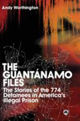 The Guantanamo Files: The Stories of the 759 Detainees in America's Illegal Prison 9780745326641