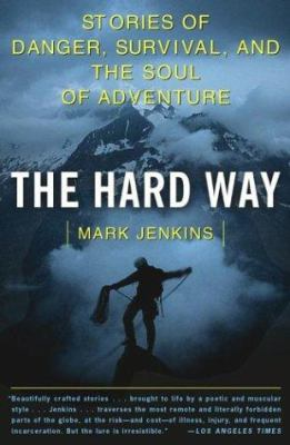 The Hard Way: Stories of Danger, Survival, and the Soul of Adventure 9780743249416
