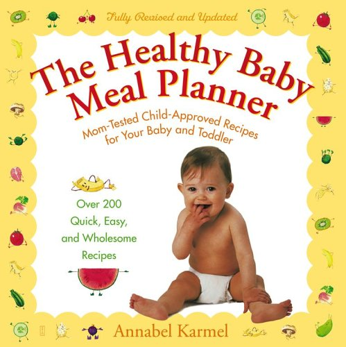 The Healthy Baby Meal Planner: Mom-Tested, Child-Approved Recipes for Your Baby and Toddler 9780743274043