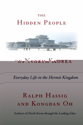 The Hidden People of North Korea: Everyday Life in the Hermit Kingdom 9780742567184