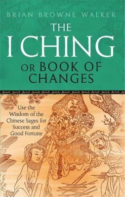 I Ching, Or, Book of Changes: Use the Wisdom of the Chinese Sages for Success and Good Fortune 9780749941550