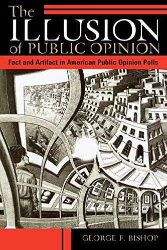 The Illusion of Public Opinion: Fact and Artifact in American Public Opinion Polls 9780742516458
