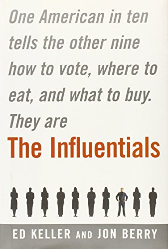 The Influentials: One American in Ten Tells the Other Nine How to Vote, Where to Eat, and What to Buy 9780743227292