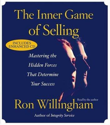 The Inner Game of Selling: Mastering the Hidden Forces That Determine Your Success 9780743555456