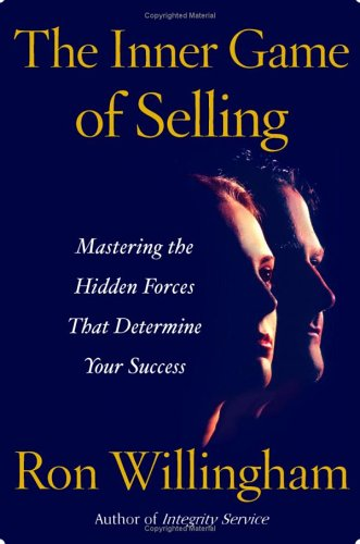 The Inner Game of Selling: Mastering the Hidden Forces That Determine Your Success 9780743286282